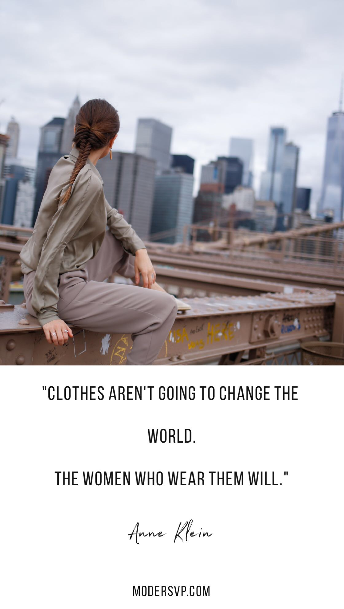 "Best Style quotes - Inspirational Fashion Quotes - ""Clothes aren't going to change the world. The women who wear them will."" Anne Klein- Read more style quotes from Anna Wintour, Diane Von Furstenberg, Coco Chanel and other fashion designers and style icons on Houseofcomil.com"