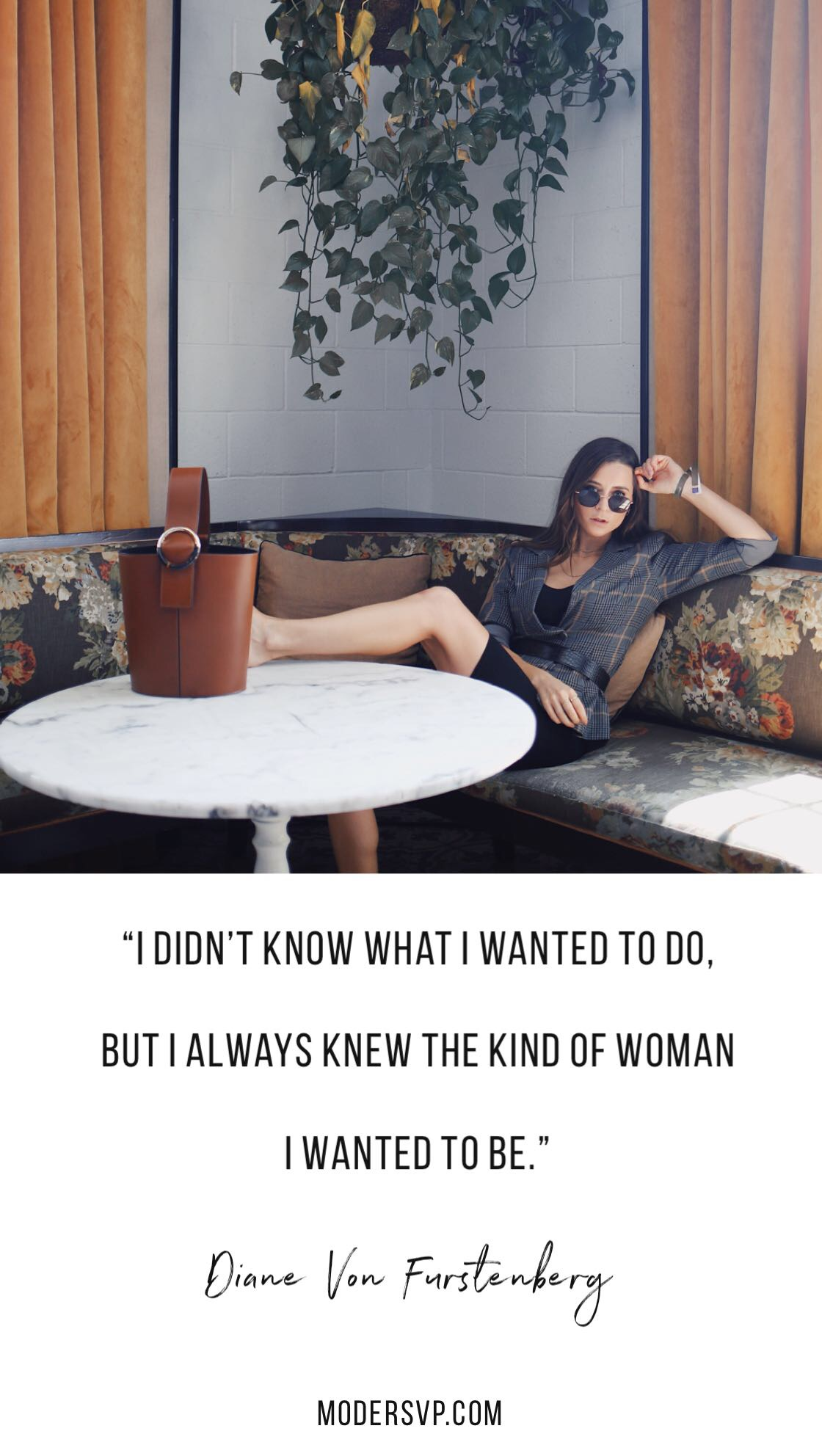 """Best Style quotes - Inspirational Fashion Quotes - """"I didn't know what I wanted to do, but I've always knew the kind of woman I wanted to be."""" Diane Von Furstenberg - Read more style quotes from Anna Wintour, Diane Von Furstenberg, Coco Chanel and other fashion designers and style icons on Houseofcomil.com"""
